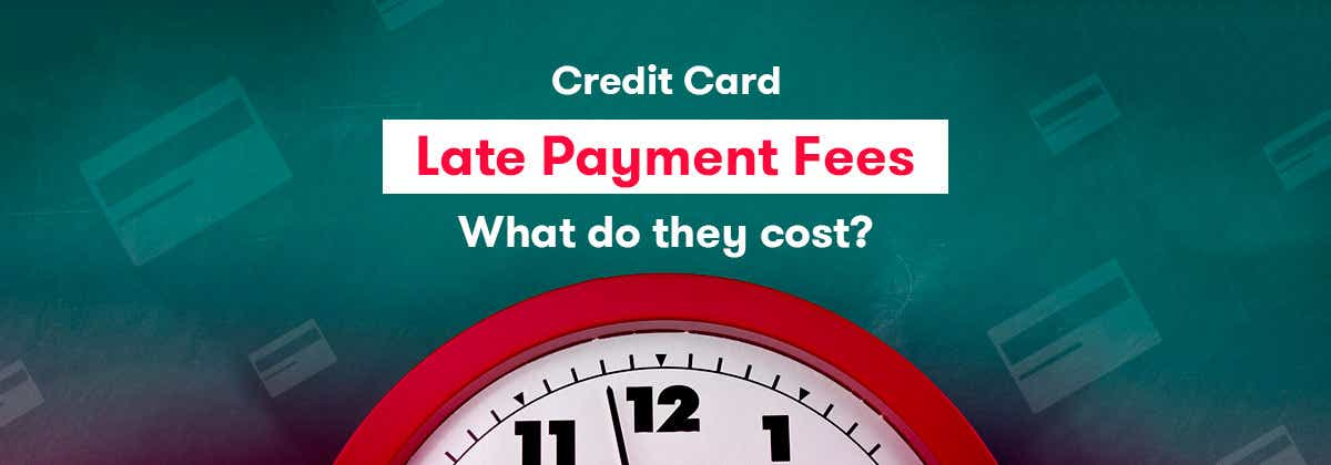Credit Card Late Payment Fees: What Do They Cost? | Canstar