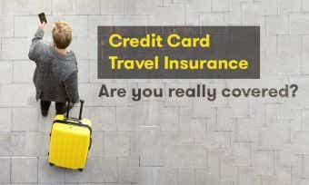 Credit Card Travel Insurance: Are you really covered?